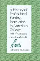 A History of Professional Writing Instruction in American Colleges: Years of Acceptance, Growth, and Doubt - SMU studies in composition & rhetoric (Hardback)