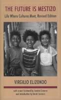 The Future is Mestizo: Life Where Culture Meet (Paperback)
