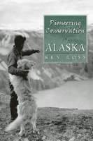 Pioneering Conservation in Alaska (Hardback)