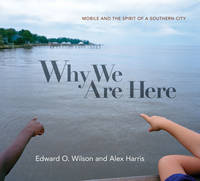 Why We Are Here: Mobile and the Spirit of a Southern City (Hardback)