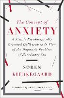 The Concept of Anxiety: A Simple Psychologically Oriented Deliberation in View of the Dogmatic Problem of Hereditary Sin (Hardback)