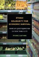 Ethnic Solidarity for Economic Survival: Korean Greengrocers in New York City (Paperback)