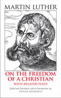 On the Freedom of a Christian: With Related Texts (Hardback)