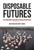 Disposable Futures: The Seduction of Violence in the Age of Spectacle - City Lights Open Media (Paperback)