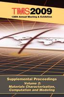 TMS 2009 138th Annual Meeting and Exhibition: Supplemental Proceedings Materials Characterization, Computation and Modeling (Paperback)