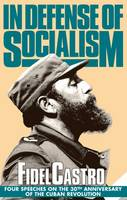 In Defense of Socialism: Four Speeches on the 30th Anniversary of the Cuban Revolution - Fidel Castro speeches Vol 4 (Paperback)