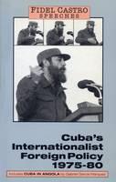 Speeches: Cuba's Internationalist Foreign Policy, 1975-80 v. 1 - Fidel Castro speeches Vol 1 (Paperback)