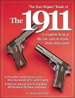 The Gun Digest Book of the 1911: A Complete Look at the Use, Care and Repair of the 1911 Pistol (Paperback)