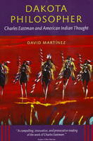 Dakota Philosopher: Charles Eastman and American Indian Thought (Paperback)