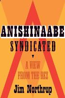 Anishinaabe Syndicated: A View from the Rez (Paperback)