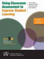 Using Classroom Assessment to Improve Student Learning: Math Problems Aligned with NCTM and Common Core State Standards (Paperback)