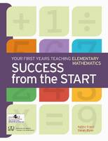 Success from the Start: Your First Years Teaching Elementary Mathematics (Paperback)