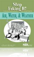 Air, Water, & Weather: Stop Faking It! Finally Understanding Science So You Can Teach It (Paperback)