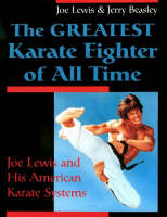 The Greatest Karate Fighter of All Time: Joe Lewis and His American Karate Systems (Paperback)