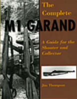 Complete M1 Garand: A Guide for the Shooter and Collector (Paperback)
