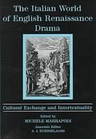 Italian World of English Renaissance Drama: Cultural Exchange and Intertexuality (Hardback)