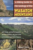 A Hiking Guide to the Geology of the Wasatch Mountains: Mill Creek and Neffs Canyons, Mount Olympus, Big and Little Cottonwood and Bells Canyons (Paperback)