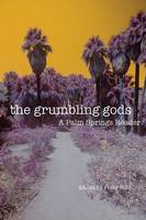 The Grumbling Gods: A Palm Springs Reader (Paperback)