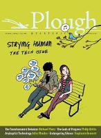 Plough Quarterly No. 15 - Staying Human: The Tech Issue (Paperback)