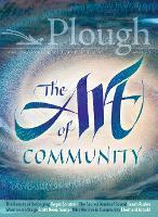 Plough Quarterly No. 18 - The Art of Community (Paperback)