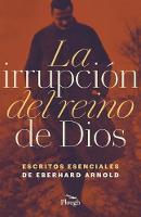 La Irrupcion del reino de Dios: Escritos Esenciales de Eberhard Arnold (Paperback)