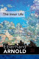 Inner Life: A Guide into the Heart of the Gospel, Volume 6 - Eberhard Arnold Centennial Editions (Hardback)