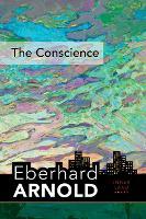 Conscience: Inner Land--A Guide into the Heart of the Gospel - Eberhard Arnold Centennial Editions (Hardback)