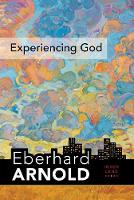 Experiencing God: Inner Land--A Guide into the Heart of the Gospel, Volume 3 - Eberhard Arnold Centennial Editions (Hardback)