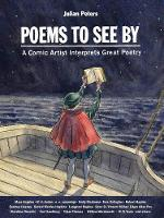 Poems to See By: A Comic Artist Interprets Great Poetry (Hardback)