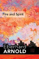 Fire and Spirit: Inner Land - A Guide into the Heart of the Gospel, Volume 4 - Eberhard Arnold Centennial Editions (Hardback)