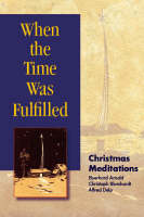 When the Time Was Fulfilled: Christmas Meditations (Paperback)