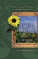 Awakened Imagination: The Power That Makes Achievement of Aims, the Attainment of Desires . . . Inevitable (Paperback)
