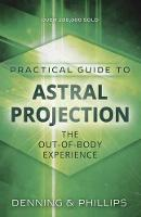 Practial Guide to Astral Projection: The Out-of-Body Experience (Paperback)