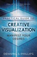 Practical Guide to Creative Visualization: Manifest Your Desires (Paperback)