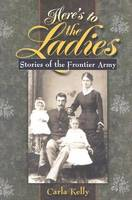 Here's to the Ladies: Stories of the Frontier Army (Paperback)
