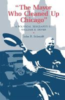 Mayor Who Cleaned Up Chicago: Political Biography of William E. Dever (Hardback)