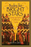 Bodies like Bright Stars: Saints and Relics in Orthodox Russia - NIU Series in Orthodox Christian Studies (Hardback)