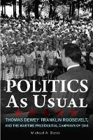 Politics as Usual: Thomas Dewey, Franklin Roosevelt, and the Wartime Presidential campaign of 1944 (Paperback)