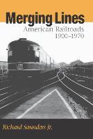 Merging Lines: American Railoads, 1900-1970 (Paperback)