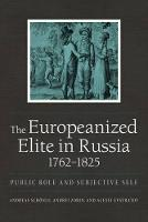The Europeanized Elite in Russia, 1762-1825: Public Role and Subjective Self - NIU Series in Slavic, East European, and Eurasian Studies (Paperback)