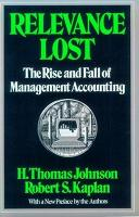 Relevance Lost: Rise and Fall of Management Accounting (Paperback)
