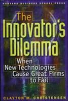 The Innovator's Dilemma: When New Technologies Cause Great Firms to Fail - Management of Innovation and Change (Hardback)