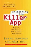Unleashing the Killer App: Digital Strategies for Market Dominance (Hardback)