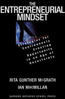 The Entrepreneurial Mindset: Strategies for Continuously Creating Opportunity in an Age of Uncertainty (Hardback)