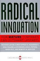 Radical Innovation: How Mature Companies Can Outsmart Upstarts (Hardback)