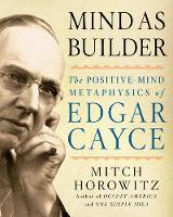 Mind as Builder: The Positivemind Metaphysics of Edgar Cayce (Paperback)