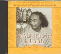 To Make Heaven on Earth: An Informal Talk by Paramahansa Yogananda Collector's Series No. 7 (CD-Audio)