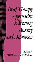 Brief Therapy Approaches to Treating Anxiety and Depression (Hardback)