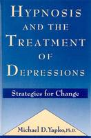 Hypnosis and the Treatment of Depressions: Strategies for Change (Hardback)