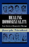 Healing Homosexuality: Case Stories of Reparative Therapy (Hardback)